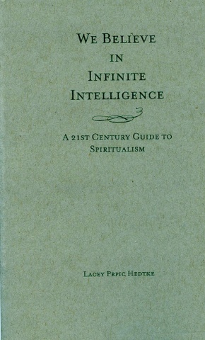 We Believe in Infinite Intelligence : A 21st Century Guide to Spiritualism