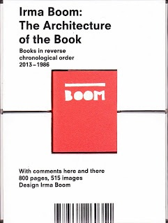 Irma Boom : The Architecture of the Book (Revised & Augmented Biography Books In Reverse Chronological Order 2013-1986)