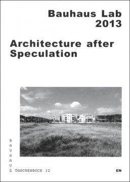 ARCHITECTURE AFTER SPECULATION : Bauhaus Lab 2013