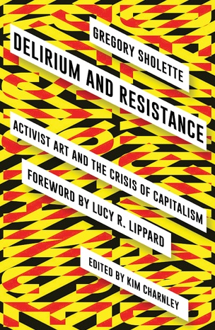 Delirium and Resistance : Activist Art and the Crisis of Capitalism