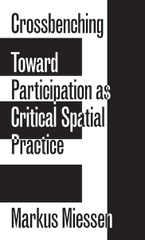 Crossbenching : Toward Participation as Critical Spatial Practice