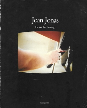 Joan Jonas : He saw her burning