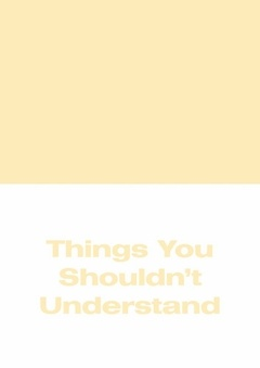 Things You Shouldn't Understand