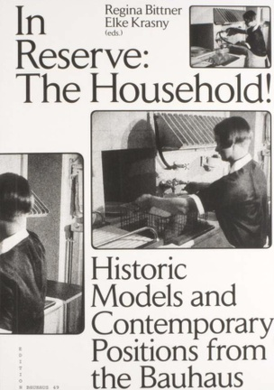 In Reserve : The Household! Historic Models and Contemporary Positions from the Bauhaus