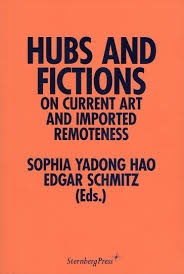 Hubs and Fictions : On Current Art and Imported Remoteness