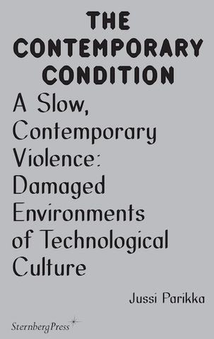 The Contemporary Condition : A Slow, Contemporary Violence: Damaged Environments of Technological Culture